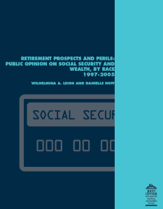 Retirement Prospects and Perils: Public Opinion on Social Security and Wealth, by Race, 1997 - 2005